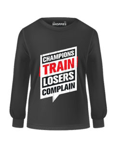 Sweat Shirt (Champions Train Losers Complain)